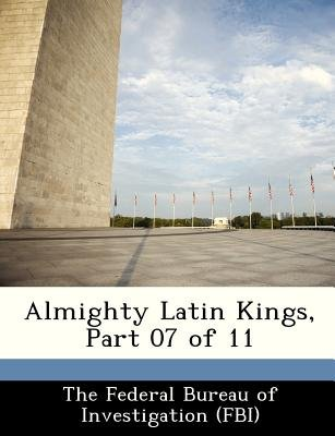 Almighty Latin Kings, Part 07 of 11 (Paperback): The Federal Bureau of Investigation (Fbi