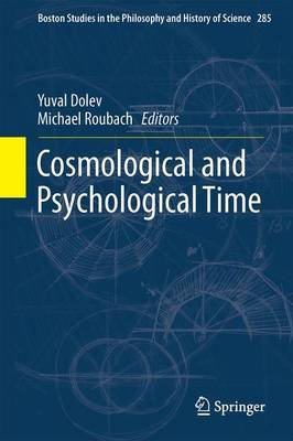 Cosmological and Psychological Time (Hardcover, 1st ed. 2016): Yuval Dolev, Michael Roubach