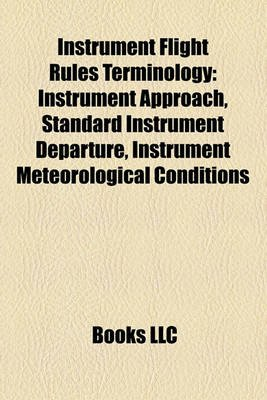 Instrument Flight Rules Terminology - Instrument Approach, Standard Instrument Departure, Instrument Meteorological Conditions...