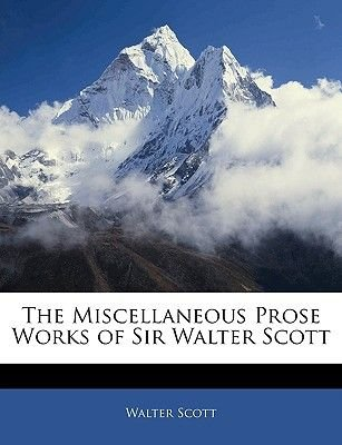 The Miscellaneous Prose Works of Sir Walter Scott (Paperback): Walter Scott