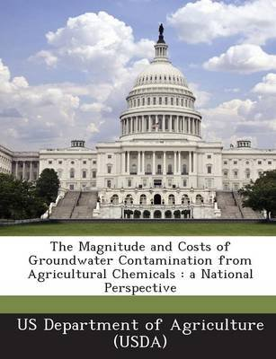 The Magnitude and Costs of Groundwater Contamination from Agricultural Chemicals - A National Perspective (Paperback):