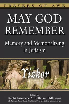 May God Remember - Yizkor Memory and Memorializing in Judaism (Hardcover): Rabbi Lawrence A. Hoffman