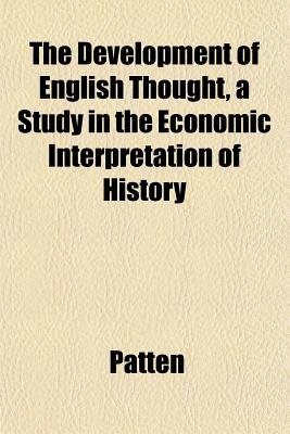 The Development of English Thought, a Study in the Economic Interpretation of History (Paperback): Patten