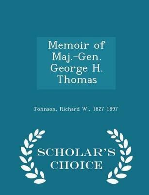 Memoir of Maj.-Gen. George H. Thomas - Scholar's Choice Edition (Paperback): Richard W. 1827-1897 Johnson