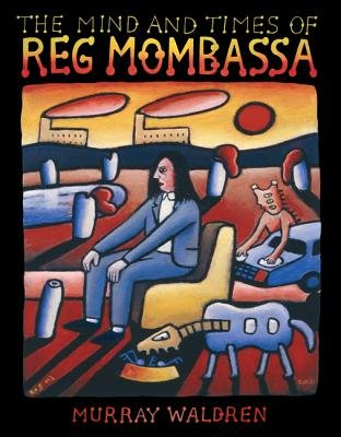 The Mind and Times of Reg Mombassa (Hardcover): Murray Waldren