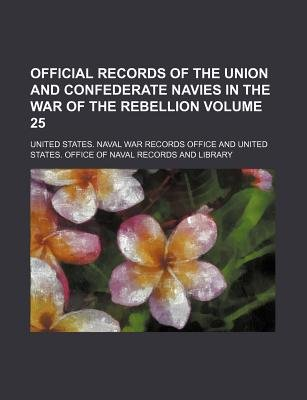 Official Records of the Union and Confederate Navies in the War of the Rebellion Volume 25 (Paperback): United States Naval War...