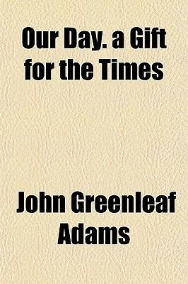 Our Day. a Gift for the Times (Paperback): John Greenleaf Adams