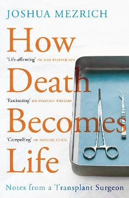 How Death Becomes Life - Notes from a Transplant Surgeon (Paperback, Main): Joshua Mezrich