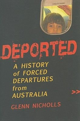 Deported! - A History of Forced Departures from Australia (Paperback): Glenn Nicholls