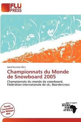 Championnats Du Monde de Snowboard 2005 (French, Paperback): Gerd Numitor