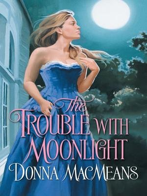 The Trouble with Moonlight (Electronic book text): Donna Macmeans