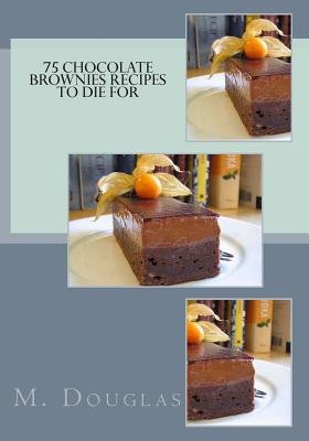 75 Chocolate Brownies Recipes to Die for (Paperback): M. Douglas