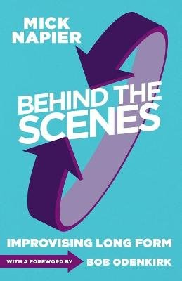 Behind the Scenes - Improvising Long Form (Paperback): Mick Napier