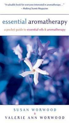 Essential Aromatherapy - A Pocket Guide to Essential Oils and Aromatherapy (Electronic book text, 2nd Revised ed.): Susan...