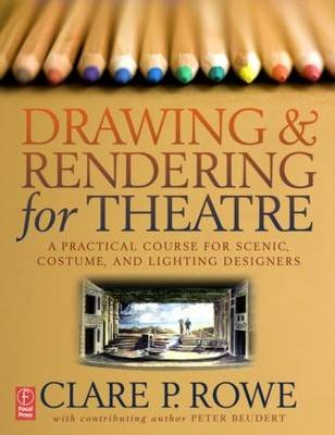 Drawing and Rendering for Theatre - A Practical Course for Scenic, Costume, and Lighting Designers (Electronic book text, New...