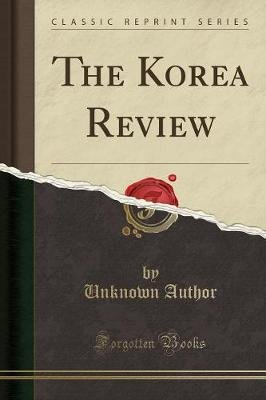 The Korea Review (Classic Reprint) (Paperback): unknownauthor