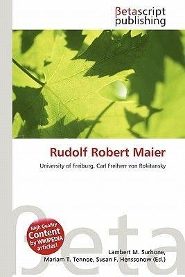 Rudolf Robert Maier (Paperback): Lambert M. Surhone, Miriam T. Timpledon, Susan F. Marseken