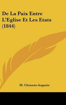 de La Paix Entre L'Eglise Et Les Etats (1844) (English, French, Hardcover): M. Clement-Auguste