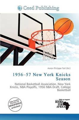 1956-57 New York Knicks Season (Paperback): Aaron Philippe Toll