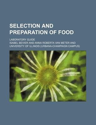 Selection and Preparation of Food; Laboratory Guide (Paperback): Isabel Bevier