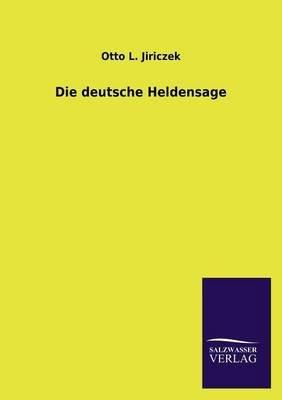 Die Deutsche Heldensage (English, German, Paperback): Otto L Jiriczek