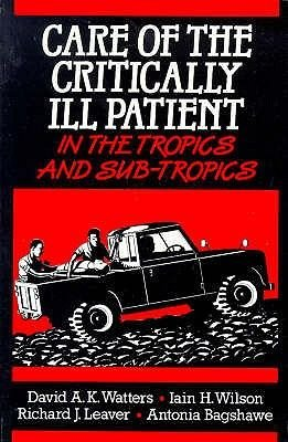 Care of Critically Ill Patient in the Tropics and Sub-tropics (Paperback): David A.K. Watters, Etc, Iain H. Wilson, Richard J....