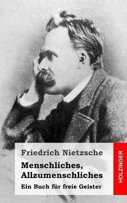 Menschliches, Allzumenschliches - Ein Buch Fur Freie Geister (German, Paperback): Friedrich Wilhelm Nietzsche