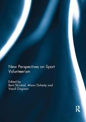 New Perspectives on Sport Volunteerism (Paperback): Berit Skirstad, Alison Doherty, Vassil Girginov