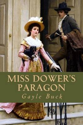 Miss Dower's Paragon - Two Ardent Heart, Two Mistaken Ideals of Perfection (Paperback): Gayle Buck