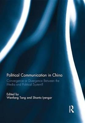 Political Communication in China - Convergence or Divergence Between the Media and Political System? (Electronic book text):...