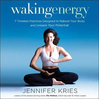 Waking Energy - 7 Timeless Practices Designed to Reboot Your Body and Unleash Your Potential (MP3 format, CD): Jennifer Kries