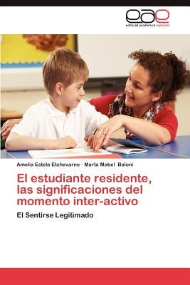 El Estudiante Residente, Las Significaciones del Momento Inter-Activo (Spanish, Paperback): Amelia Estela Etchevarne, Marta...