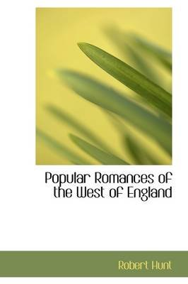 Popular Romances of the West of England (Paperback): Robert Hunt
