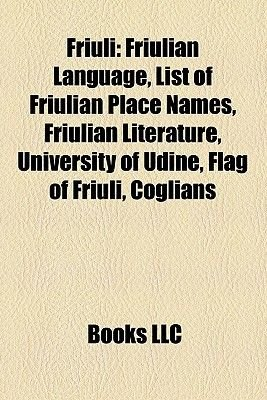 Friuli - Friulian Language, List of Friulian Place Names, Friulian Literature, University of Udine, Flag of Friuli, Coglians...