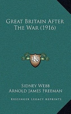 Great Britain After the War (1916) (Hardcover): Sidney Webb, Arnold James Freeman