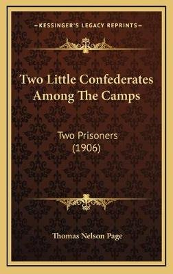 Two Little Confederates Among the Camps - Two Prisoners (1906) (Hardcover): Thomas Nelson Page