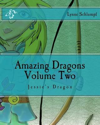 Amazing Dragons Volume Two - Jessie's Dragon (Paperback): MS Lynne Marie Schlumpf