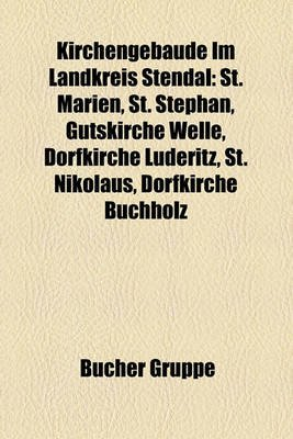 Kirchengebude Im Landkreis Stendal - St. Marien, St. Stephan, Gutskirche Welle, Dorfkirche Lderitz, St. Nikolaus, Dorfkirche...