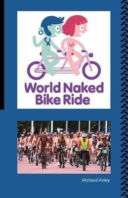 The World Naked Bike Ride (Paperback): Richard Foley