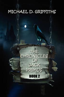 The Chronicles of Jack Primus - Book 2 (Paperback): Michael D Griffiths