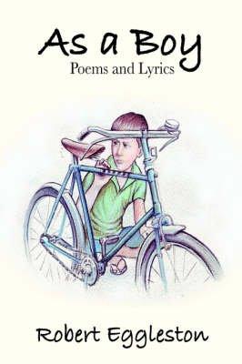 As a Boy, Poems and Lyrics (Paperback): Robert Eggleston