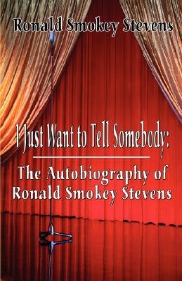 I Just Want to Tell Somebody - The Autobiography of Ronald Smokey Stevens (Paperback): Ronald Smokey Stevens