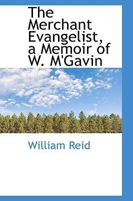The Merchant Evangelist, a Memoir of W. M'Gavin (Paperback): William Reid
