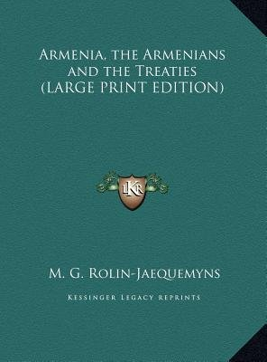 Armenia, the Armenians and the Treaties (Large print, Hardcover, large type edition): M. G Rolin-jaequemyns