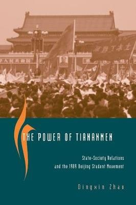 The Power of Tiananmen - State-Society Relations and the 1989 Beijing Student Movement (Paperback, New edition): Dingxin Zhao