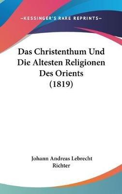 Das Christenthum Und Die Altesten Religionen Des Orients (1819) (English, German, Hardcover): Johann Andreas Lebrecht Richter