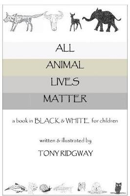 All Animal Lives Matter (Large print, Hardcover, Large type / large print edition): Tony Ridgway