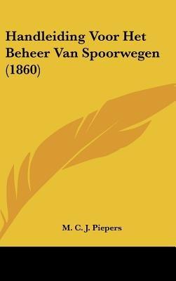 Handleiding Voor Het Beheer Van Spoorwegen (1860) (Chinese, Dutch, English, Hardcover): M. C. J. Piepers