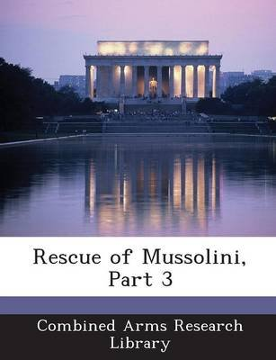 Rescue of Mussolini, Part 3 (Paperback): Combined Arms Research Library
