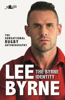 Byrne Identity, The - The Sensational Rugby Autobiography (Paperback): Lee Byrne, Richard Morgan